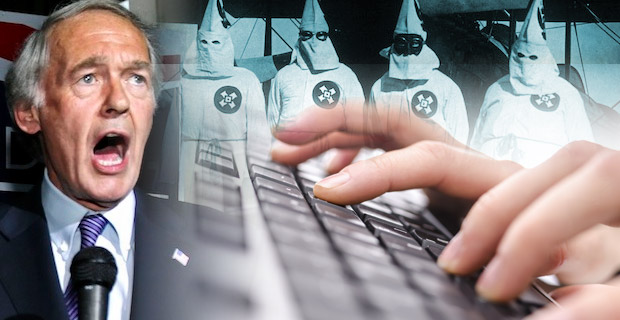 Sen. Markey and the Democrats want you to believe there are evil KKK racists out there blogging and they threaten the social order.