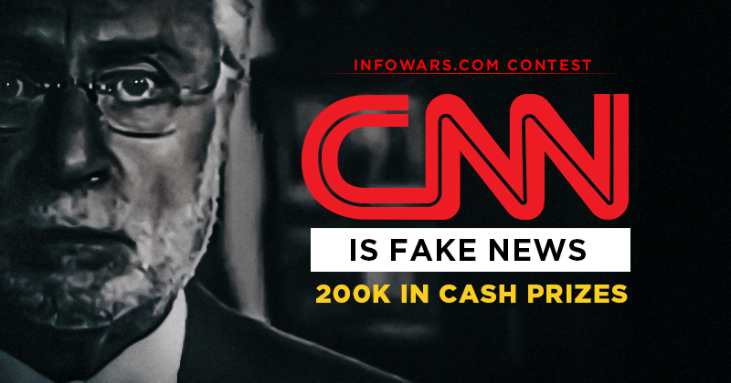 Infowars Announces CNN Is Fake News Contest - 200K in Cash Prizes!
