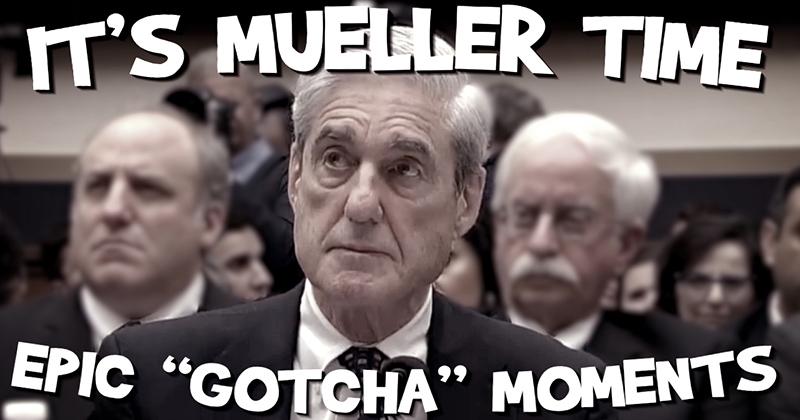 "It's Mueller Time! Epic ""GOTCHA"" Moments"