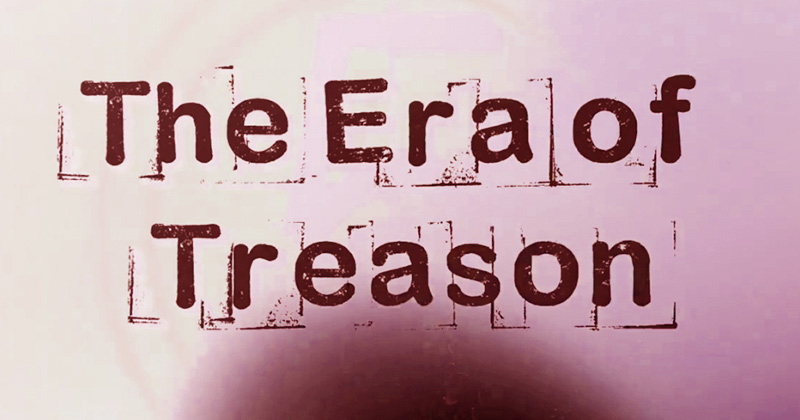 Special Report - The Era of Treason Exposed