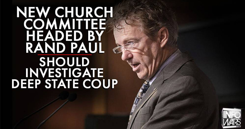 New Church Committee Headed Up By Rand Paul Should Investigate Deep State Coup Against Trump