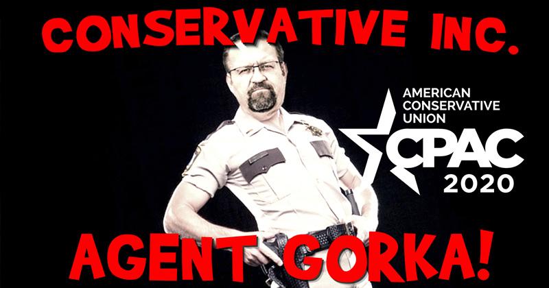 Agent Gorka: Conservative Inc.