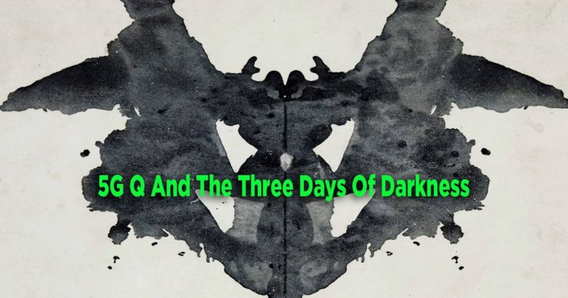 5G, Q And The Three Days Of Darkness