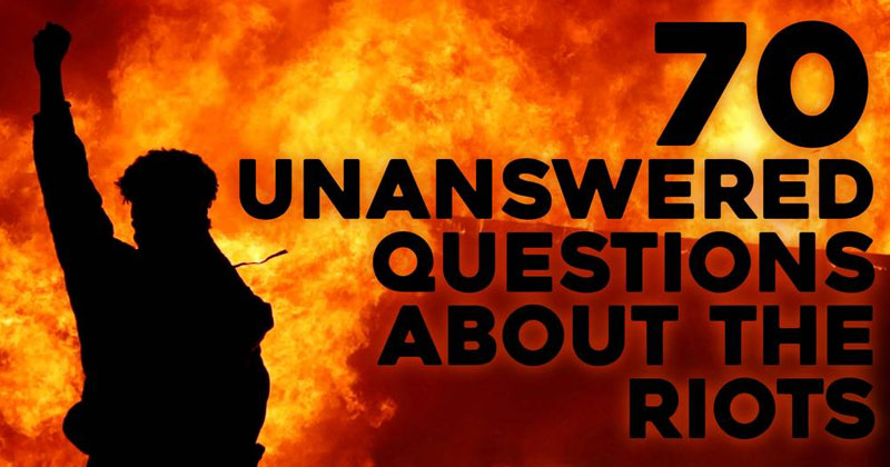 70 Unanswered Questions About The Riots